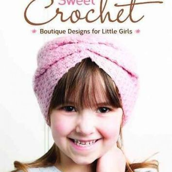 Simply Sweet Crochet: Boutique Designs for Little Girls