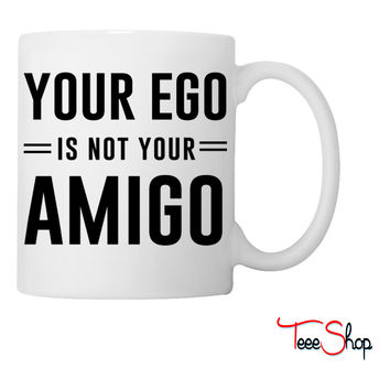 Your ego is not your amigo Coffee & Tea Mug