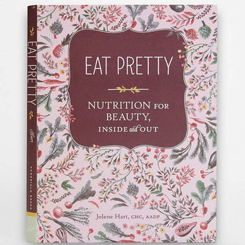 Eat Pretty: Nutrition For Beauty, Inside And Out By Jolene Hart - Urban Outfitters