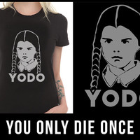 YODO T-shirt You Only Die Once Addams Family Wednesday Addams Funny T-shirt Adams Family