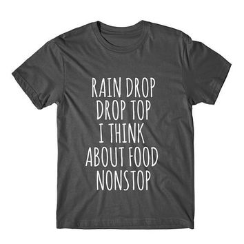 Rain Drop Drop Top I Think About Food Nonstop Graphic Tee
