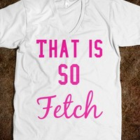 That is so fetch - Keep Calm & Be a Mermaid