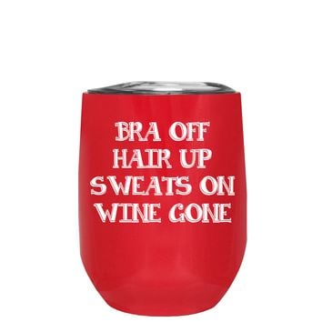 Bra Off Hair Up Sweats On on Red 12 oz Stemless Wine Tumbler
