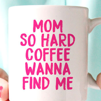 Mom So Hard Coffee Wanna Find Me Mug