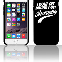 I Don't Get Drunk I Get Awesome 5 5s 6 6plus phone cases
