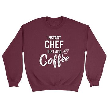 Instant chef  just add coffee job cool university college student gift for her for him Crewneck Sweatshirt