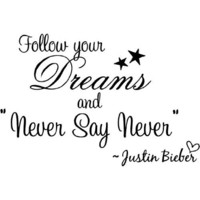 Justin Bieber Follow your dreams and never say never. cute music wall art wall sayings quotes