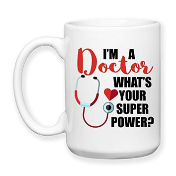 Coffee Mug, 15 oz, by Groovy Giftables - I'm A Doctor What's Your Super Power 001