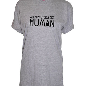 All Monsters are Human crew neck shirt unisex womens mens ladies  print tshirt