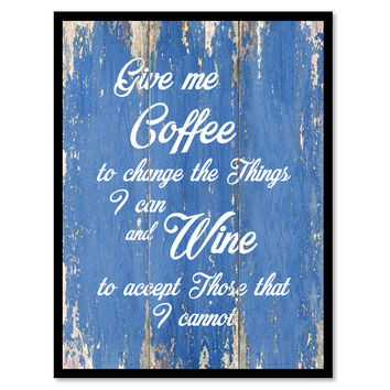 Give Me Coffee To Change The Things I Can And Wine Quote Saying Gift Ideas Home Decor Wall Art