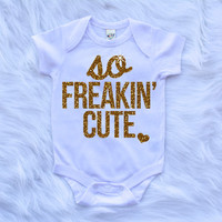 So Freakin' Cute Shirt Baby Shower Gift Bodysuit Baby Girl Clothes Baby Girl Shirt Hipster Baby Clothes Baby Gift White And Gold #37