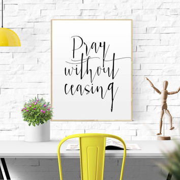 Pray without ceasing Bible verse Christian quote versehome decor art QUOTE Scripture print typography print calligraphy art print printable
