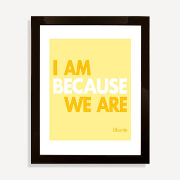 Framed Print: Quote Art Ubuntu African Proverb I Am Because We Are Print - Digital Print Typographic Print - Yellow - Typography Print