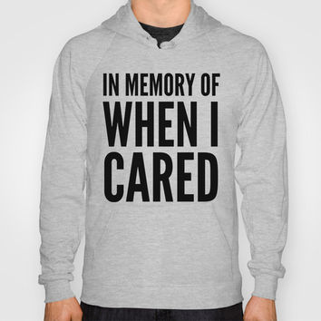 IN MEMORY OF WHEN I CARED Hoody by CreativeAngel | Society6