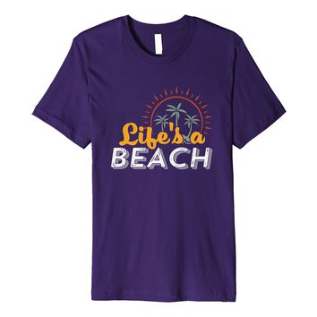 Funny Life Is A Beach T-shirt for Summer Holiday Vacation
