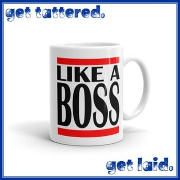LIKE A BOSS.  yes, daddy...full color dishwasher safe printed ceramic mug with attitude