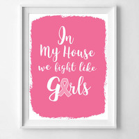 Fight Like a Girl, in my house we fight like girls sign, breast cancer runner, breast cancer print, pink breast cancer wall art, printable