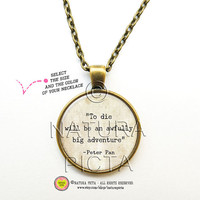 To die will be an awfully big adventure quote Peter Pan necklace-Peter Pan pendant-Peter Pan Jewelry-Peter Quote gift-NATURA PICTA NPNK025