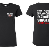 Singer Music Mom, Some People Have to Wait Their Entire Lives To Meet Their Favorite Singer, I Raised Mine Ladies t shirt