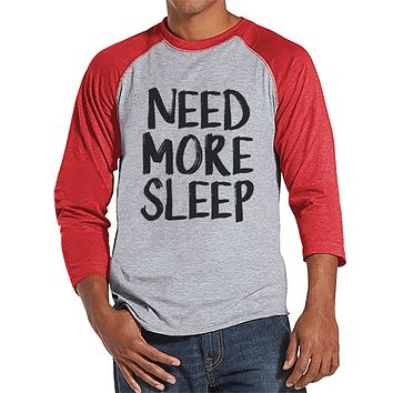 Need More Sleep Shirt - Funny Mens Shirt - Nap Shirt - Sleep Tshirt - Mens Red Raglan T-shirt - Humorous  Gift for Him - New Dad Gift Idea