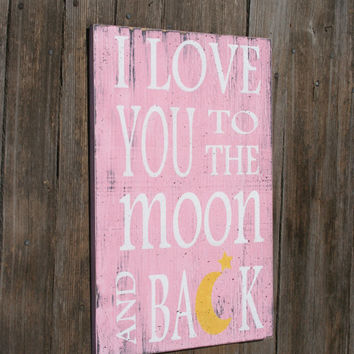 I Love You To The Moon and Back Nursery Sign Wood Nursery Sign Girls Nursery Decor Boys Nursery Decor Shabby Chic Nursery Baby Primitive