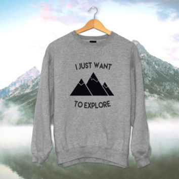 I just want to explore Sweatshirt jumper hiking Hiker gift present trail camper hikers top mens womens girls lady