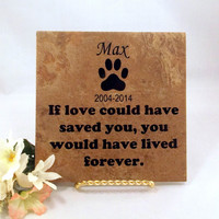 """Pet Memorial Sign """"If Love Could Have Saved You"""""""