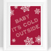 Baby It's Cold Outside - Christmas / Holiday Decor Art Print - Snowflakes 8x10 Wall Art - Shown in Wine Red