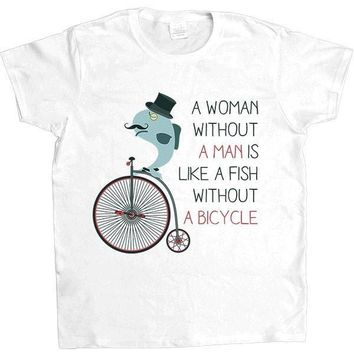 A Woman Without A Man Is Like A Fish Without A Bicycle -- Women's T-Shirt