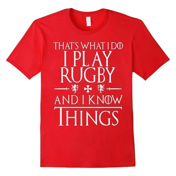 That's What I Do I Play Rugby And I Know Things Gifts Shirts