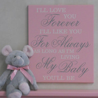 I'll love you forever, I'll like you for always, as long as I'm living my baby you'll be - Light Pink Sign