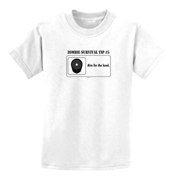 Zombie Survival Tip # 5 - Aim for Head Childrens T-Shirt