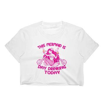 This Mermaid Is Day Drinking Today - Women's Crop Top