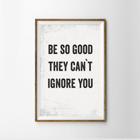 "Printable Typography Art Inspirational Quote ""Be so Good they cant ignore you""  Wall Art , Rustic Vintage Poster  - INSTANT DOWNLOAD"