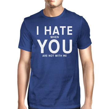 I Hate You Mens Royal Blue T-shirt Funny Saying Birthday Gift Ideas
