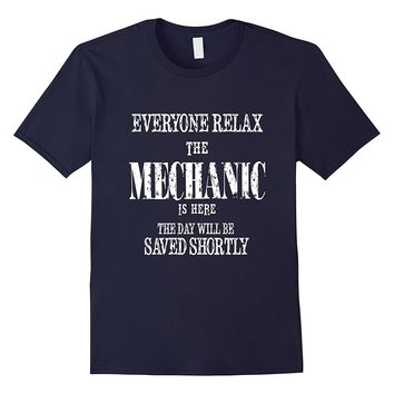 Everyone Relax The Mechanic Is Here Cool Funny T-Shirt