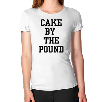 CAKE BY THE POUND Women's T-Shirt