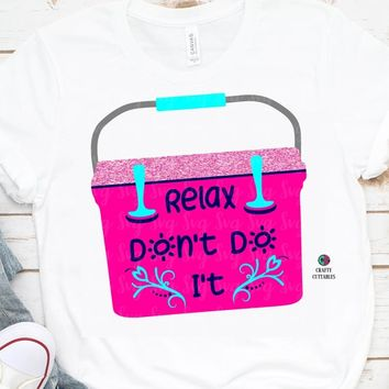 Relax Don't Do It svg,cooler svg,Yeti Cooler svg,camping svg,beach svg,beach cooler svg,southern svg,yeti svg,summer,lake svg,summertime svg