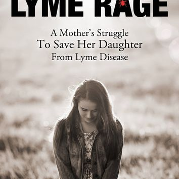 Lyme Rage: A Mother's Struggle To Save Her Daughter from Lyme Disease Paperback – October 21, 2014