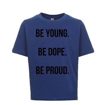 Be Young Be Dope Be Proud  Unisex Kid's Tee