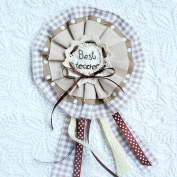 Best teacher Badge, rosette, Teachers Present, End of school term gift,  brooch, felt, fabric, embroidered, handmade