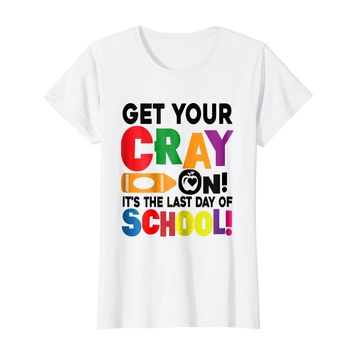 Get Your Cray On Teacher Shirt Last Day Of School Funny Gift