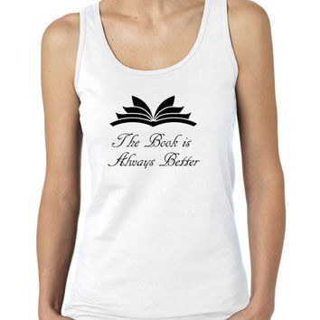 The Book is Always Better Ladies Tank Top, Book Lover Tank