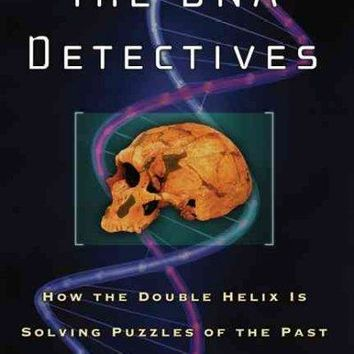 The DNA Detectives: How the Double Helix Is Solving Puzzles of the Past: The DNA Detectives