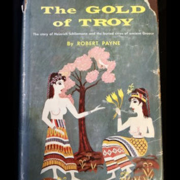 The Gold of Troy: The Story of Heinrich Schliemann and the buried cities of ancient Greece by Robert Payne 1959