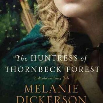 The Huntress of Thornbeck Forest (A Medieval Fairy Tale Romance)