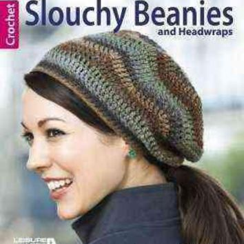 Crochet Slouchy Beanies and Headwraps: Great Styles for Everyday!, Bonus Online Tutorials!