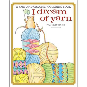 Sterling Publishing-I Dream Of Yarn: A Coloring Book