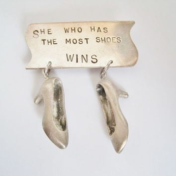 She Who Has The Most Shoes Wins - Shoe Brooch - Hand Stamped Pin - Sterling