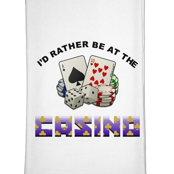 I'd Rather Be At The Casino Funny Flour Sack Dish Towel by TooLoud